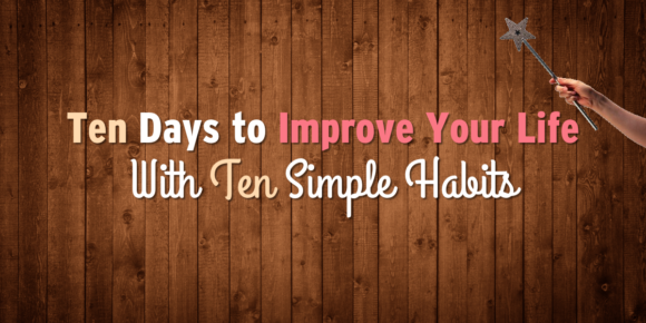 10 Days to Improve Your Life With 10 Simple Habits