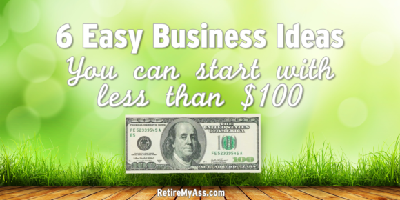 6 Easy Business Ideas You Can Start with Less Than $100