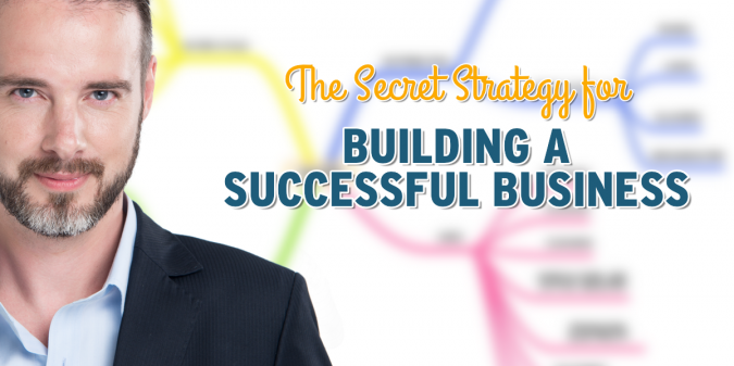 The Secret Strategy for Building a Successful Business