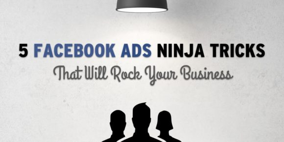5 Facebook Ads Ninja Tricks that will Rock Your Business