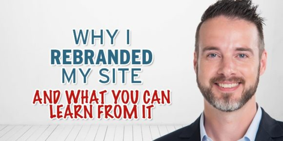 Why I Rebranded My Site and What You Can Learn From It