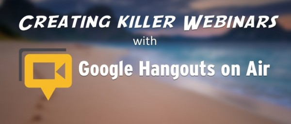 Webinars with Google Hangouts on Air